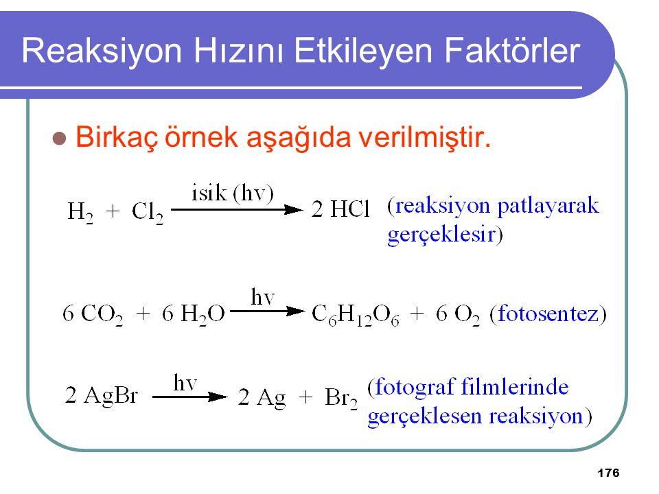 176 Reaksiyon Hızını Etkileyen Faktörler Birkaç örnek aşağıda verilmiştir.