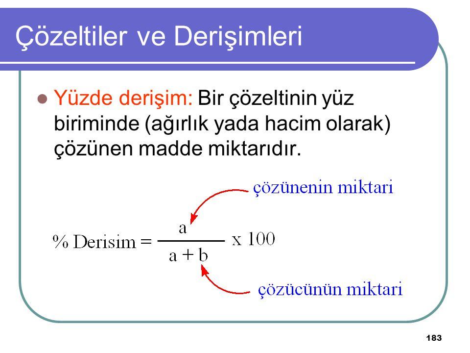183 Çözeltiler ve Derişimleri Yüzde derişim: Bir çözeltinin yüz biriminde (ağırlık yada hacim olarak) çözünen madde miktarıdır.