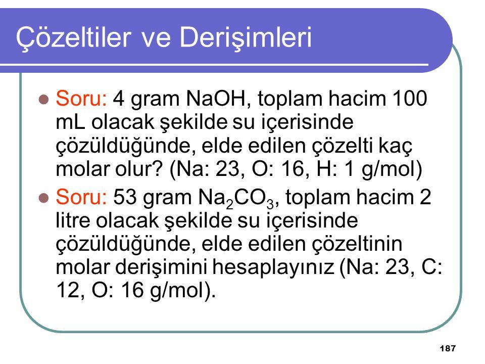 187 Çözeltiler ve Derişimleri Soru: 4 gram NaOH, toplam hacim 100 mL olacak şekilde su içerisinde çözüldüğünde, elde edilen çözelti kaç molar olur? (N