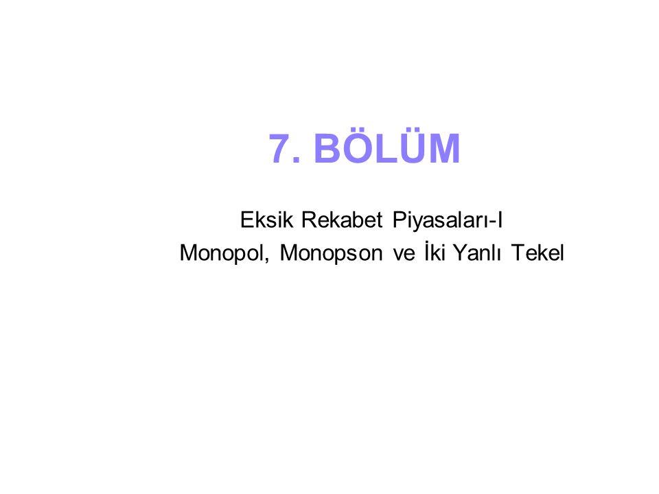 7. BÖLÜM Eksik Rekabet Piyasaları-I Monopol, Monopson ve İki Yanlı Tekel