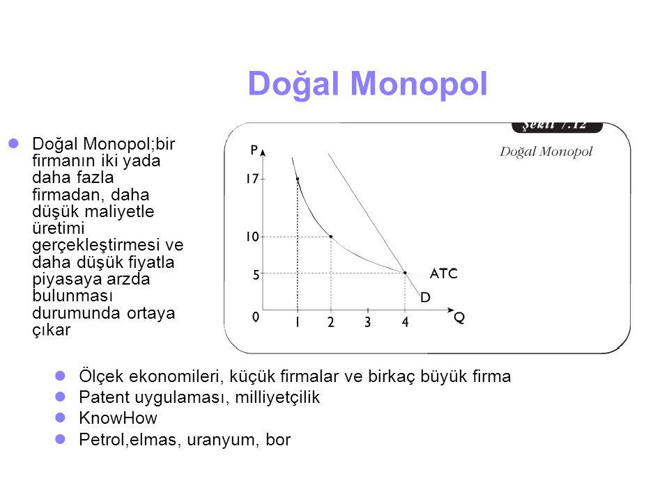Doğal Monopol Doğal Monopol;bir firmanın iki yada daha fazla firmadan, daha düşük maliyetle üretimi gerçekleştirmesi ve daha düşük fiyatla piyasaya ar