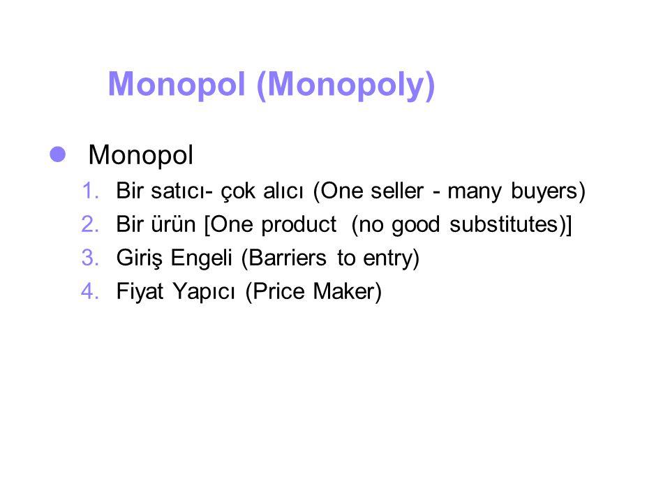 Monopol (Monopoly) Monopol 1.Bir satıcı- çok alıcı (One seller - many buyers) 2.Bir ürün [One product (no good substitutes)] 3.Giriş Engeli (Barriers