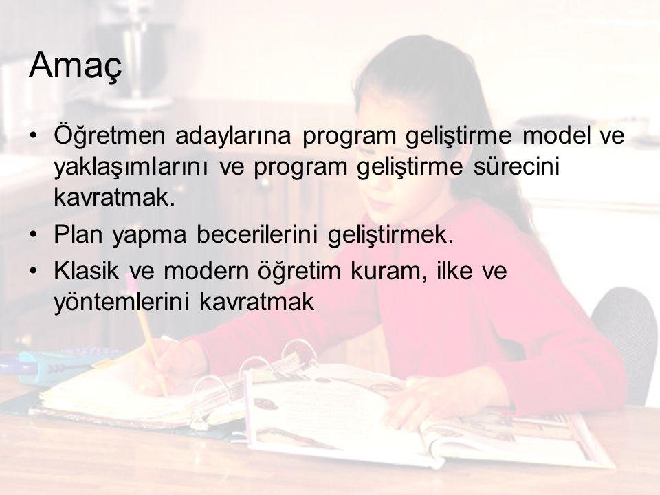 Amaç Öğretmen adaylarına program geliştirme model ve yaklaşımlarını ve program geliştirme sürecini kavratmak.