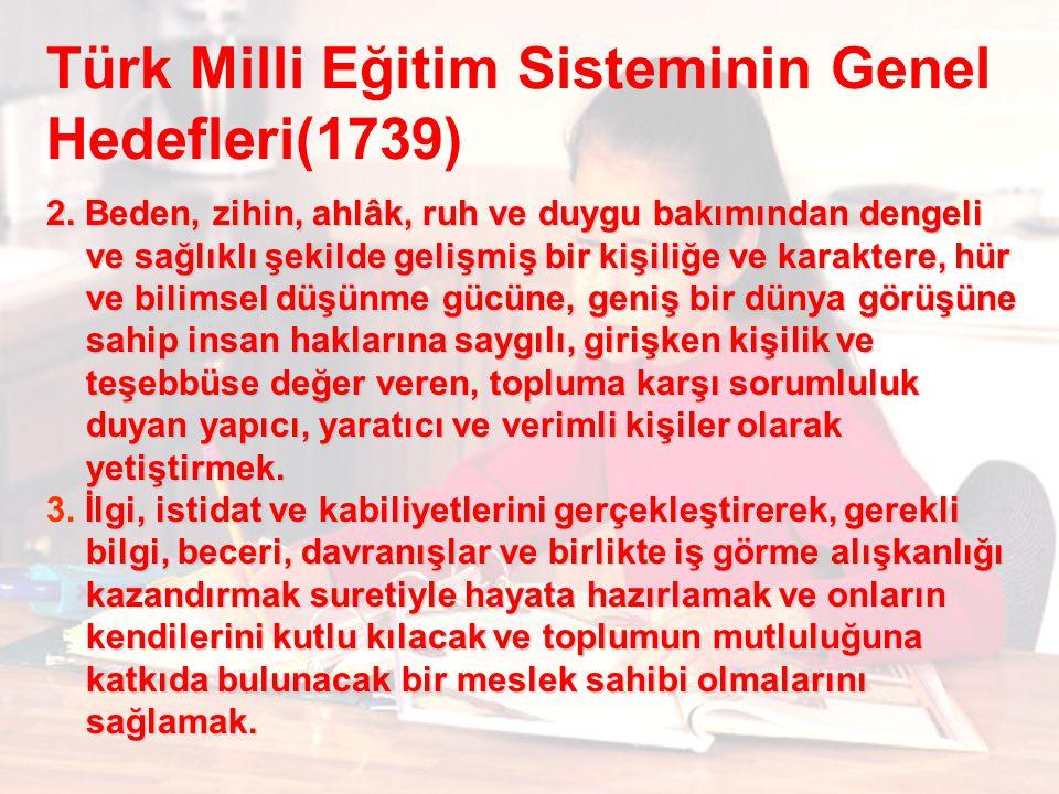 Türk Milli Eğitim Sisteminin Genel Hedefleri(1739) 2. Beden, zihin, ahlâk, ruh ve duygu bakımından dengeli ve sağlıklı şekilde gelişmiş bir kişiliğe v