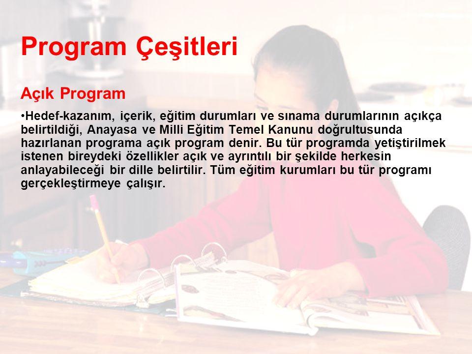 Program Çeşitleri Açık Program Hedef-kazanım, içerik, eğitim durumları ve sınama durumlarının açıkça belirtildiği, Anayasa ve Milli Eğitim Temel Kanun