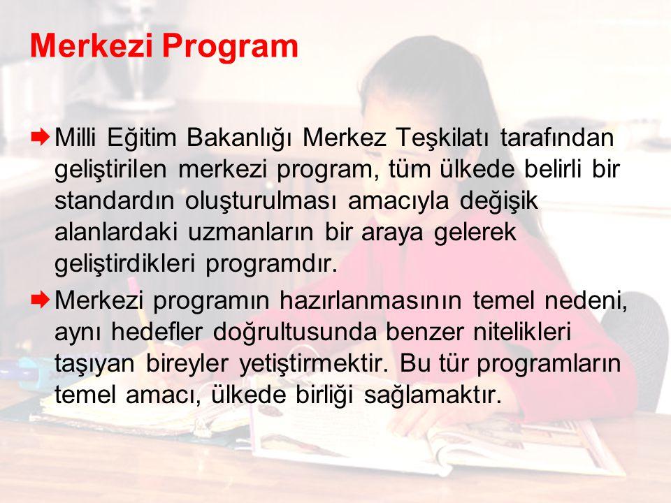 Merkezi Program  Milli Eğitim Bakanlığı Merkez Teşkilatı tarafından geliştirilen merkezi program, tüm ülkede belirli bir standardın oluşturulması amacıyla değişik alanlardaki uzmanların bir araya gelerek geliştirdikleri programdır.