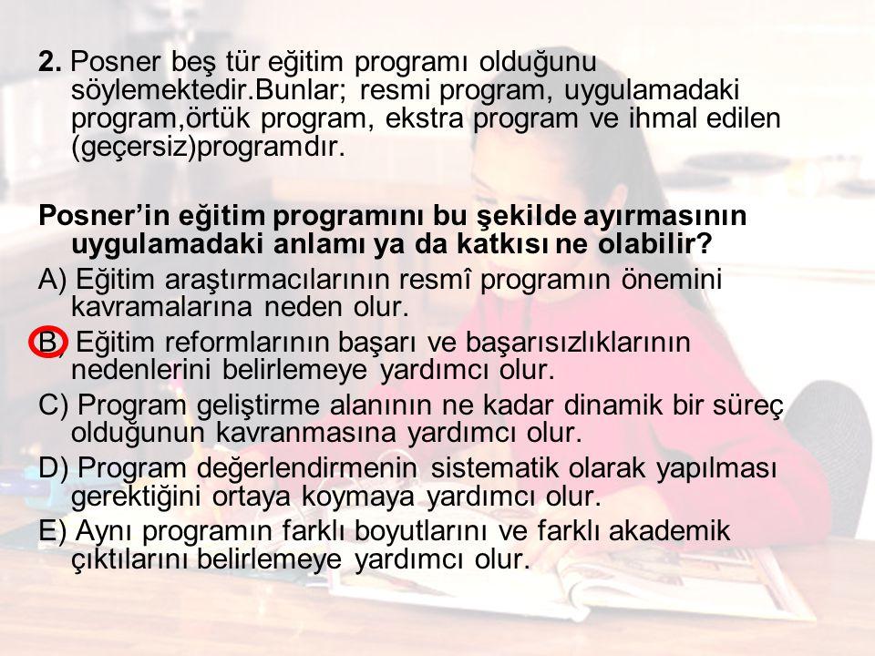 2. Posner beş tür eğitim programı olduğunu söylemektedir.Bunlar; resmi program, uygulamadaki program,örtük program, ekstra program ve ihmal edilen (ge