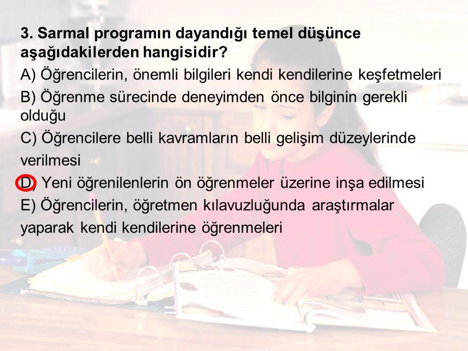 3. Sarmal programın dayandığı temel düşünce aşağıdakilerden hangisidir? A) Öğrencilerin, önemli bilgileri kendi kendilerine keşfetmeleri B) Öğrenme sü