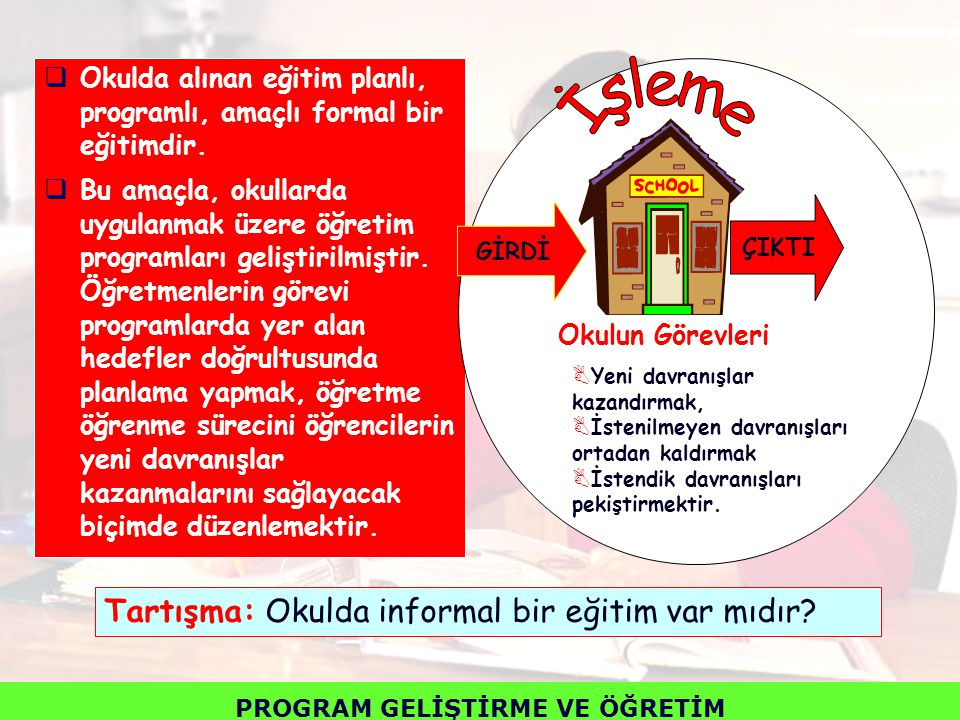  Okulda alınan eğitim planlı, programlı, amaçlı formal bir eğitimdir.  Bu amaçla, okullarda uygulanmak üzere öğretim programları geliştirilmiştir. Ö