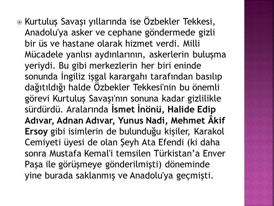  Kurtuluş Savaşı yıllarında ise Özbekler Tekkesi, Anadolu'ya asker ve cephane göndermede gizli bir üs ve hastane olarak hizmet verdi. Milli Mücadele