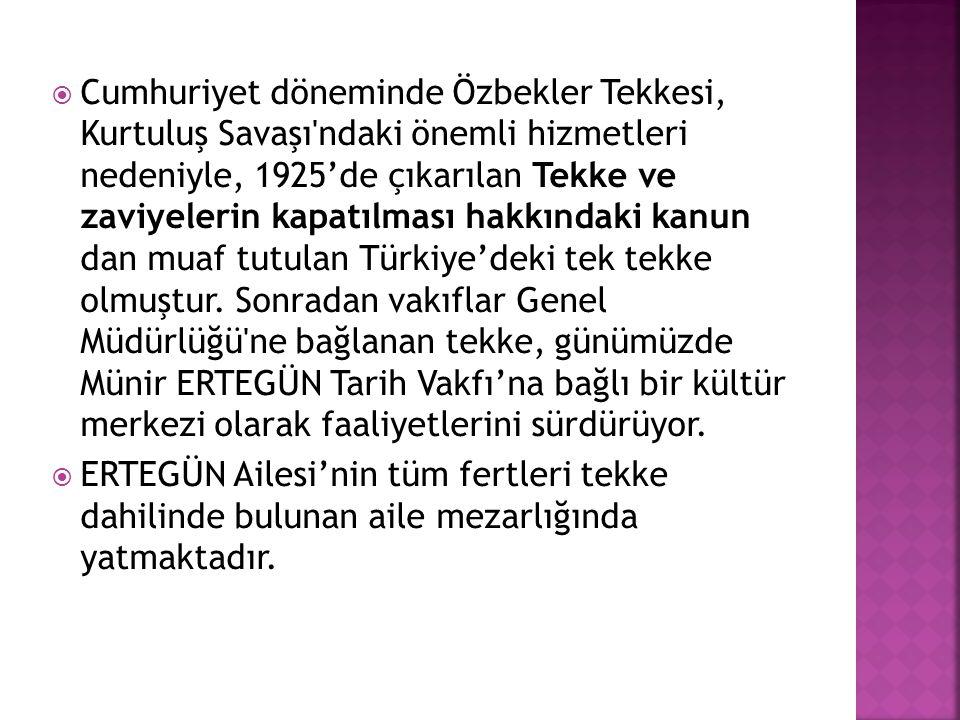  Cumhuriyet döneminde Özbekler Tekkesi, Kurtuluş Savaşı'ndaki önemli hizmetleri nedeniyle, 1925'de çıkarılan Tekke ve zaviyelerin kapatılması hakkınd