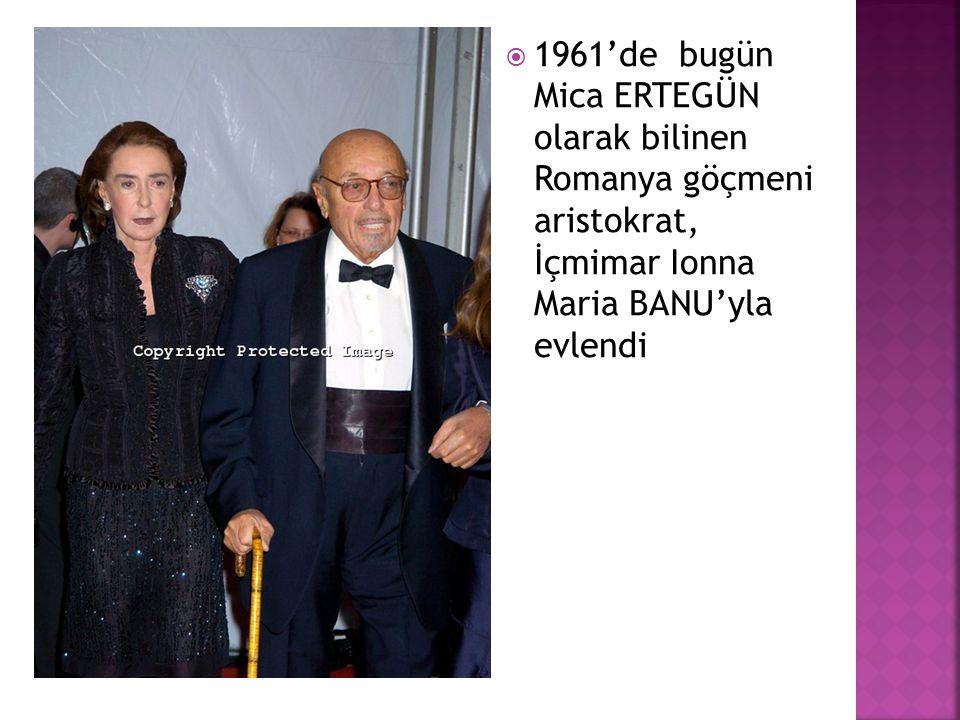  1961'de bugün Mica ERTEGÜN olarak bilinen Romanya göçmeni aristokrat, İçmimar Ionna Maria BANU'yla evlendi