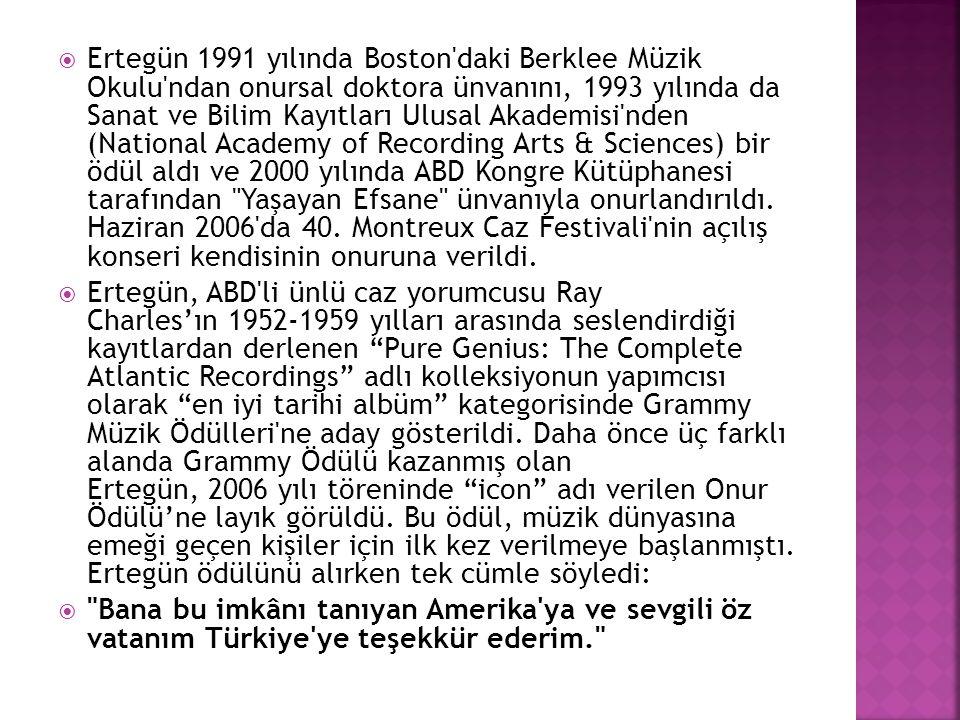  Ertegün 1991 yılında Boston'daki Berklee Müzik Okulu'ndan onursal doktora ünvanını, 1993 yılında da Sanat ve Bilim Kayıtları Ulusal Akademisi'nden (