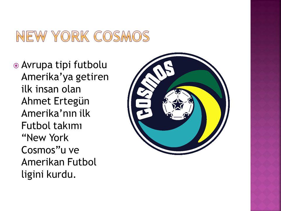 """ Avrupa tipi futbolu Amerika'ya getiren ilk insan olan Ahmet Ertegün Amerika'nın ilk Futbol takımı """"New York Cosmos""""u ve Amerikan Futbol ligini kurdu"""