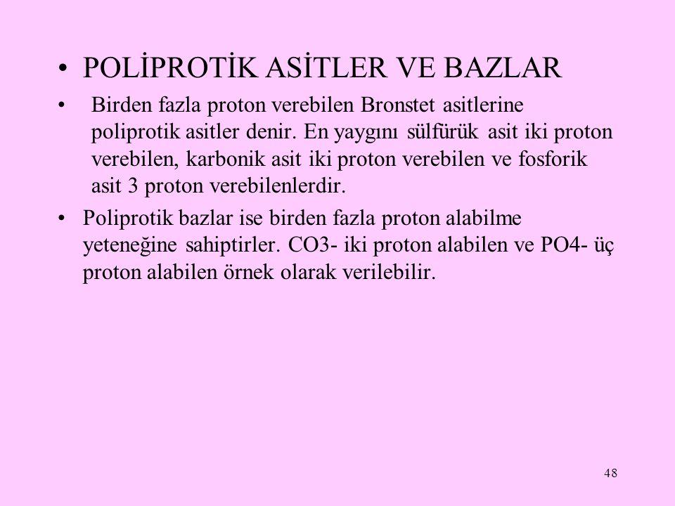 POLİPROTİK ASİTLER VE BAZLAR Birden fazla proton verebilen Bronstet asitlerine poliprotik asitler denir. En yaygını sülfürük asit iki proton verebilen