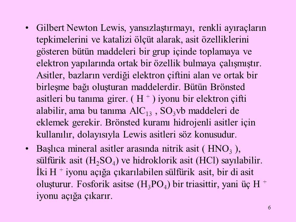 Gilbert Newton Lewis, yansızlaştırmayı, renkli ayıraçların tepkimelerini ve katalizi ölçüt alarak, asit özelliklerini gösteren bütün maddeleri bir gru
