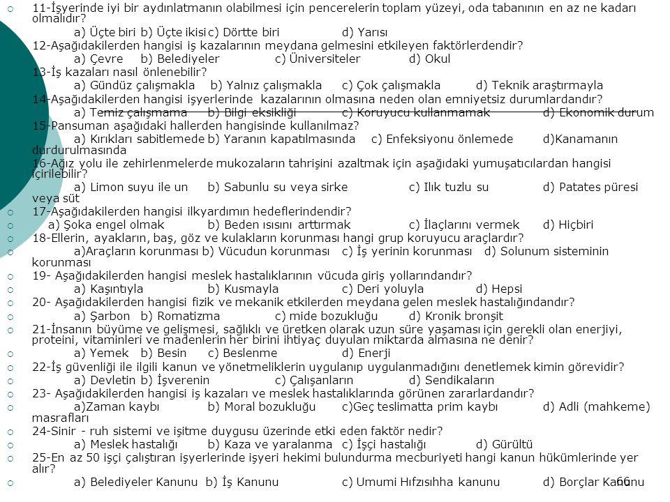 65  1- Aşağıdakilerden hangisi iş güvenliğinin amacı değildir?  a) İşçi güvenliğini sağlamakb) Çalışanların ekonomik durumlarını düzeltmek  c) İş y