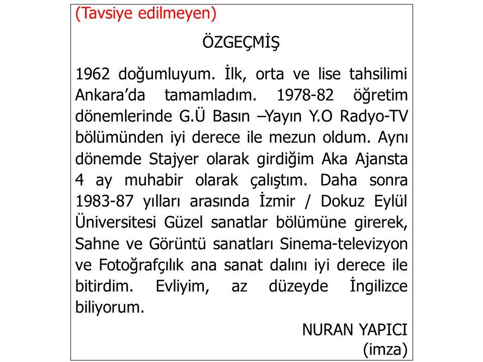 (Tavsiye edilmeyen) ÖZGEÇMİŞ 1962 doğumluyum. İlk, orta ve lise tahsilimi Ankara'da tamamladım.