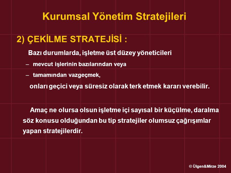 Kurumsal Yönetim Stratejileri 2) ÇEKİLME STRATEJİSİ : Bazı durumlarda, işletme üst düzey yöneticileri –mevcut işlerinin bazılarından veya –tamamından vazgeçmek, onları geçici veya süresiz olarak terk etmek kararı verebilir.