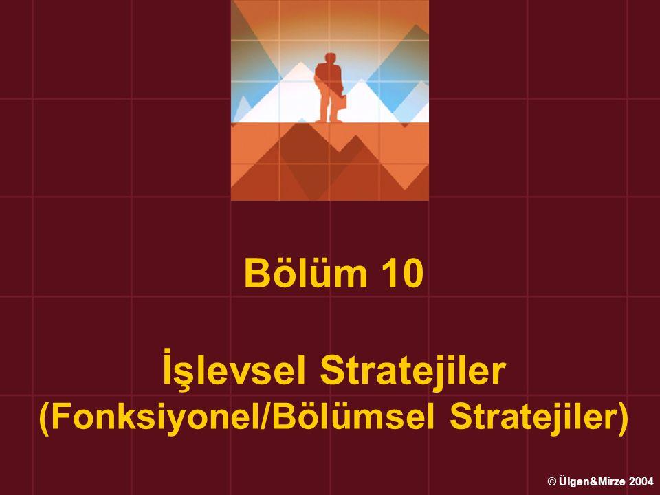 Bölüm 10 İşlevsel Stratejiler (Fonksiyonel/Bölümsel Stratejiler) © Ülgen&Mirze 2004