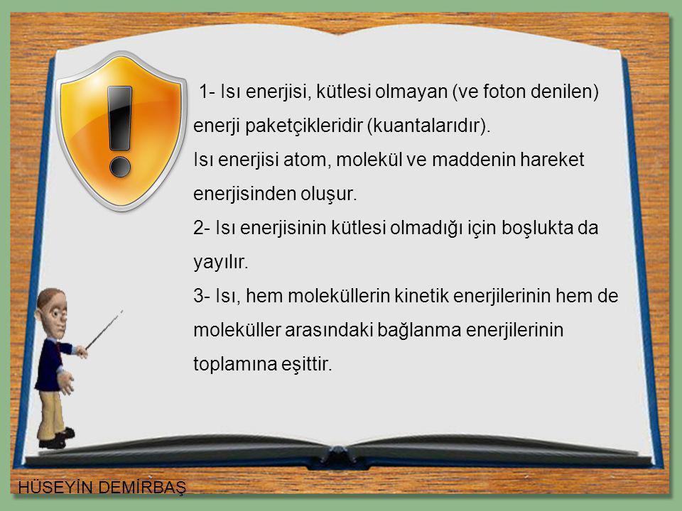 1- Isı enerjisi, kütlesi olmayan (ve foton denilen) enerji paketçikleridir (kuantalarıdır).