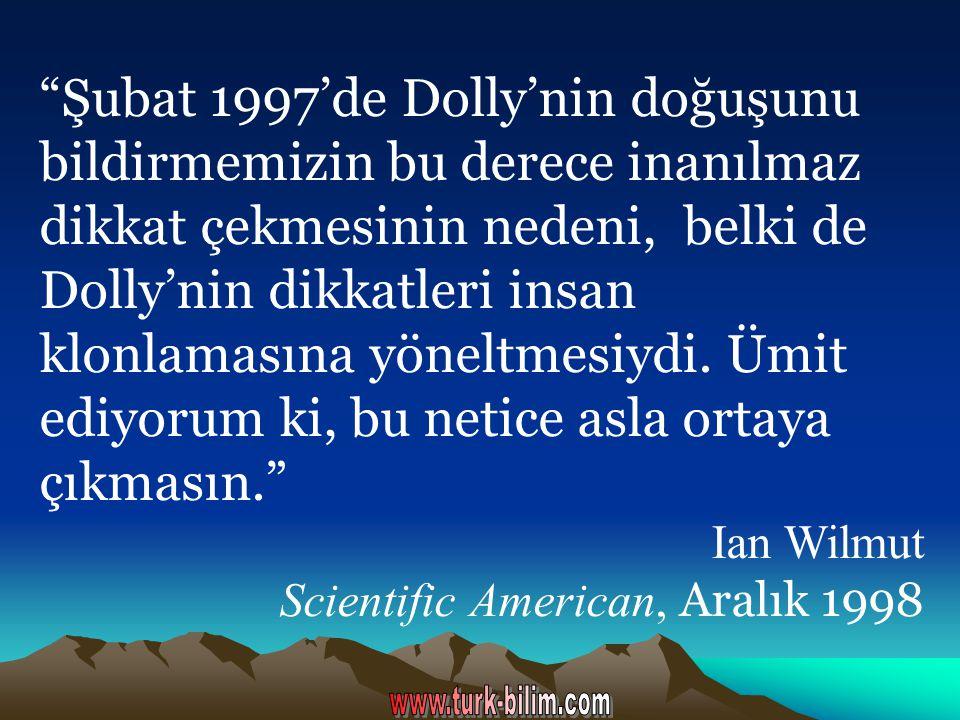 """""""Şubat 1997'de Dolly'nin doğuşunu bildirmemizin bu derece inanılmaz dikkat çekmesinin nedeni, belki de Dolly'nin dikkatleri insan klonlamasına yöneltm"""