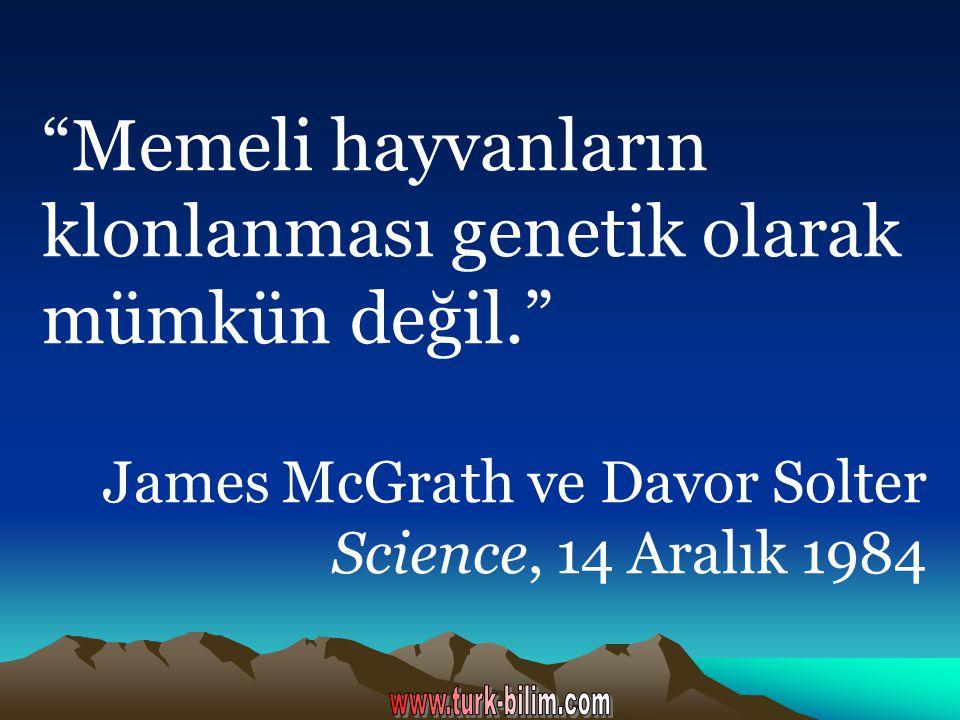 """""""Memeli hayvanların klonlanması genetik olarak mümkün değil."""" James McGrath ve Davor Solter Science, 14 Aralık 1984"""