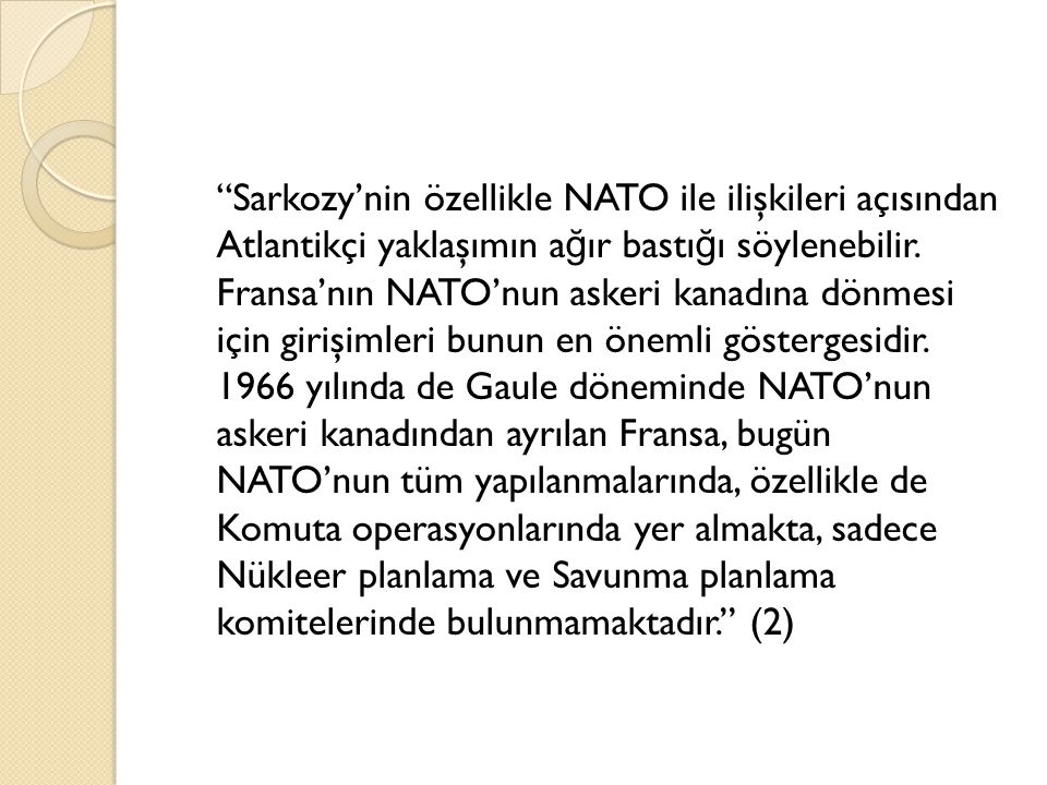 """""""Sarkozy'nin özellikle NATO ile ilişkileri açısından Atlantikçi yaklaşımın a ğ ır bastı ğ ı söylenebilir. Fransa'nın NATO'nun askeri kanadına dönmesi"""