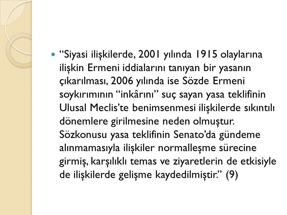"""""""Siyasi ilişkilerde, 2001 yılında 1915 olaylarına ilişkin Ermeni iddialarını tanıyan bir yasanın çıkarılması, 2006 yılında ise Sözde Ermeni soykırımın"""
