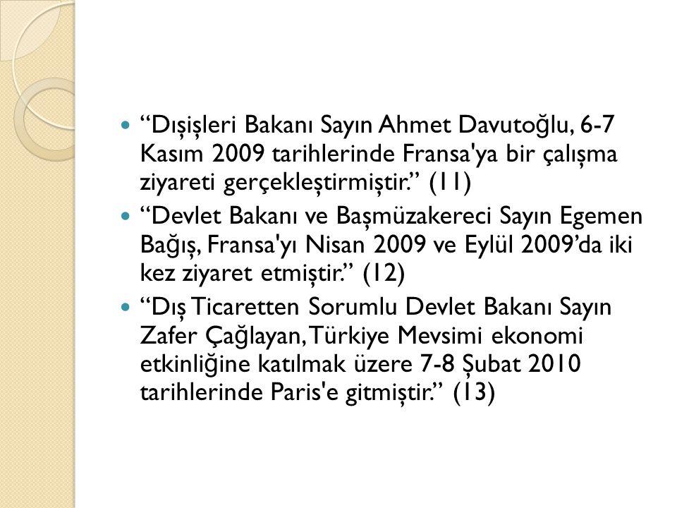 """""""Dışişleri Bakanı Sayın Ahmet Davuto ğ lu, 6-7 Kasım 2009 tarihlerinde Fransa'ya bir çalışma ziyareti gerçekleştirmiştir."""" (11) """"Devlet Bakanı ve Başm"""