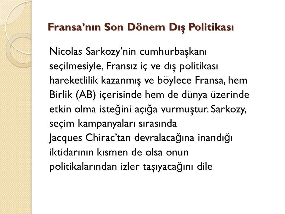 Fransa'nın Son Dönem Dış Politikası Nicolas Sarkozy'nin cumhurbaşkanı seçilmesiyle, Fransız iç ve dış politikası hareketlilik kazanmış ve böylece Fran