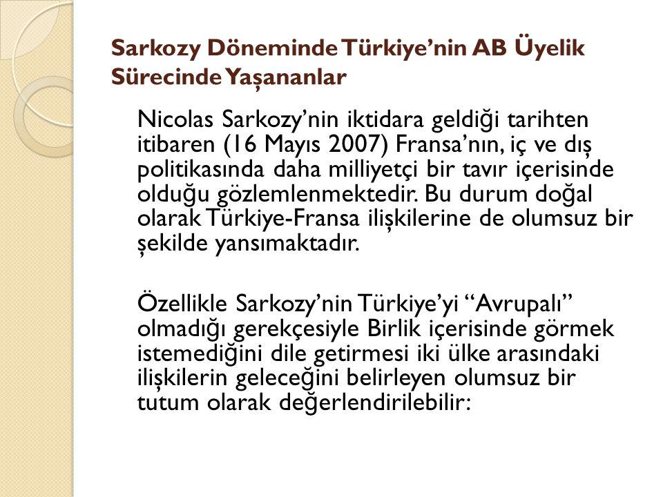Sarkozy Döneminde Türkiye'nin AB Üyelik Sürecinde Yaşananlar Nicolas Sarkozy'nin iktidara geldi ğ i tarihten itibaren (16 Mayıs 2007) Fransa'nın, iç v