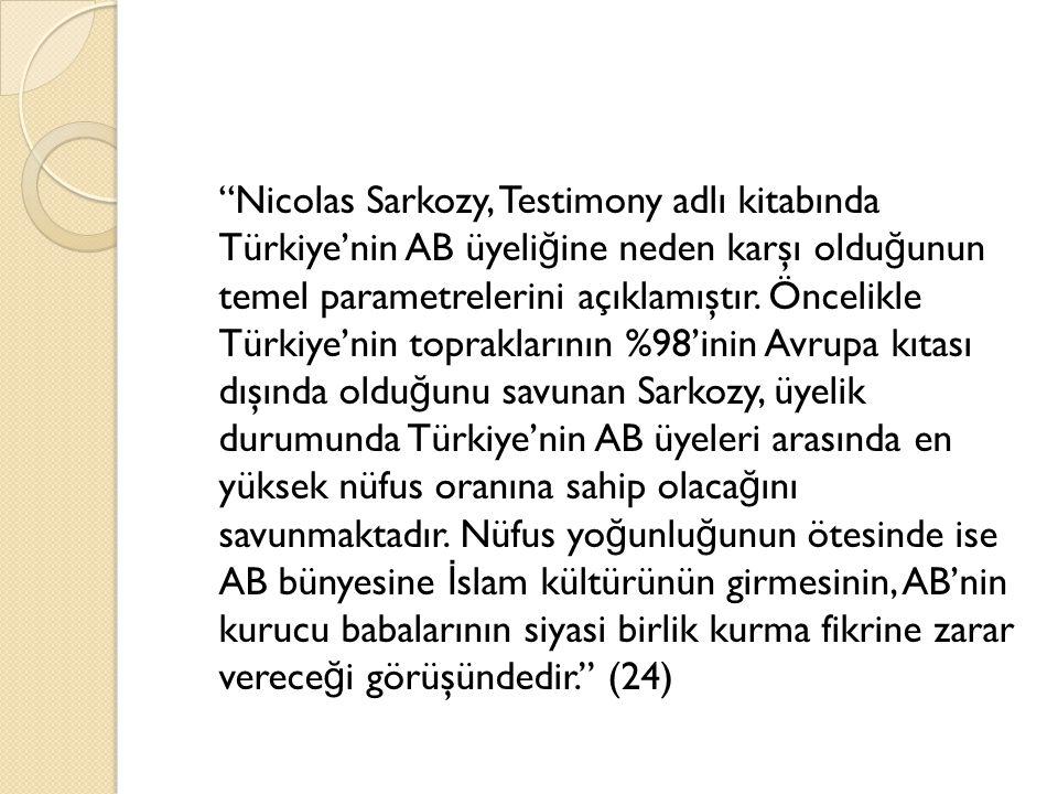 """""""Nicolas Sarkozy, Testimony adlı kitabında Türkiye'nin AB üyeli ğ ine neden karşı oldu ğ unun temel parametrelerini açıklamıştır. Öncelikle Türkiye'ni"""