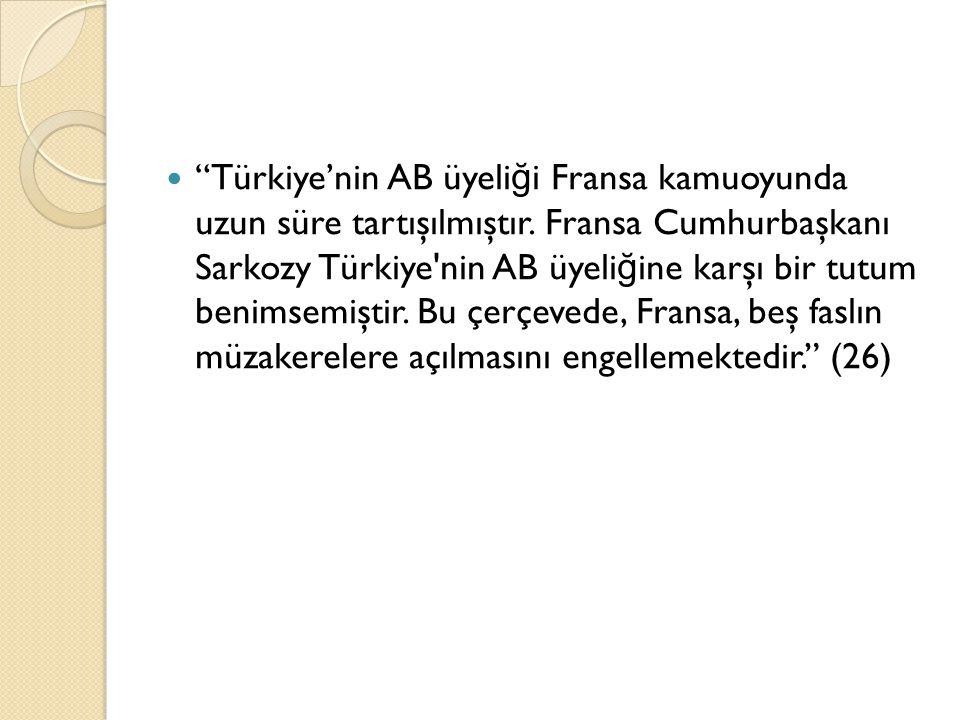 """""""Türkiye'nin AB üyeli ğ i Fransa kamuoyunda uzun süre tartışılmıştır. Fransa Cumhurbaşkanı Sarkozy Türkiye'nin AB üyeli ğ ine karşı bir tutum benimsem"""