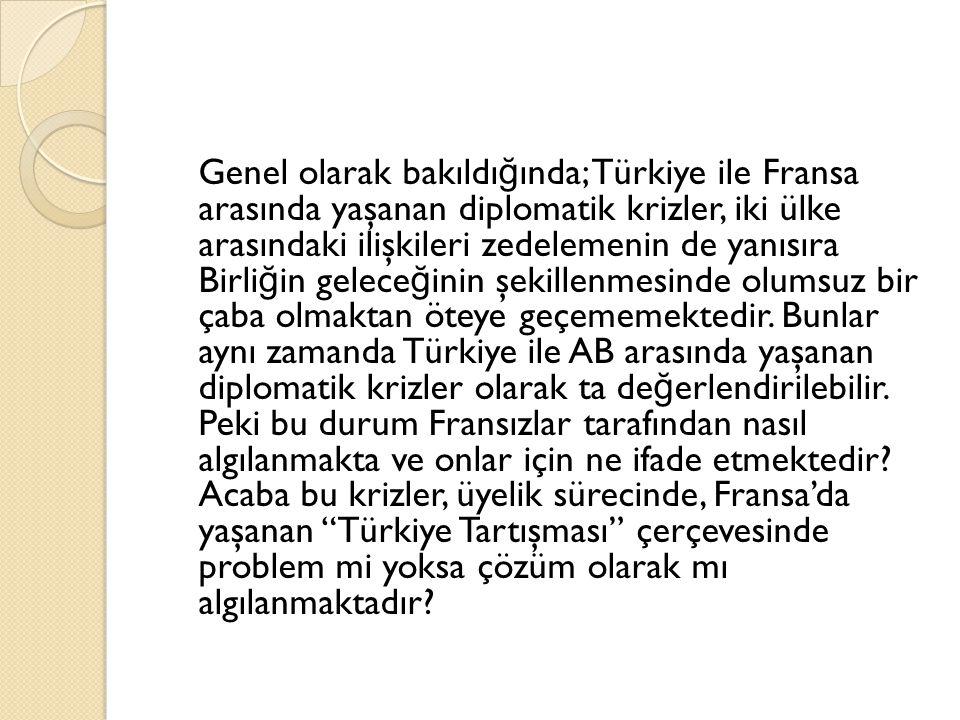 Genel olarak bakıldı ğ ında; Türkiye ile Fransa arasında yaşanan diplomatik krizler, iki ülke arasındaki ilişkileri zedelemenin de yanısıra Birli ğ in