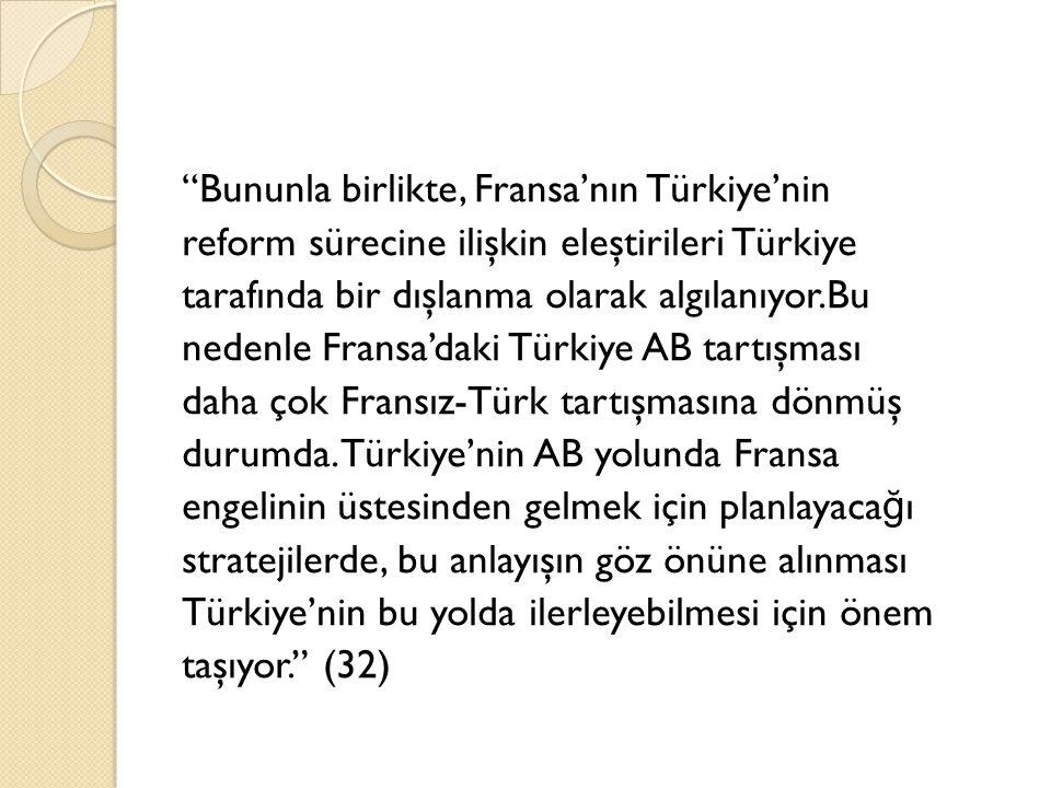 """""""Bununla birlikte, Fransa'nın Türkiye'nin reform sürecine ilişkin eleştirileri Türkiye tarafında bir dışlanma olarak algılanıyor.Bu nedenle Fransa'dak"""