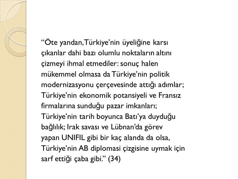 """""""Öte yandan, Türkiye'nin üyeli ğ ine karsı çıkanlar dahi bazı olumlu noktaların altını çizmeyi ihmal etmediler: sonuç halen mükemmel olmasa da Türkiye"""
