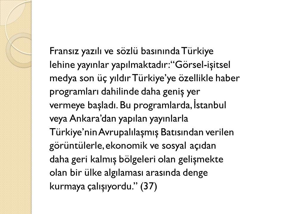 """Fransız yazılı ve sözlü basınında Türkiye lehine yayınlar yapılmaktadır: """"Görsel-işitsel medya son üç yıldır Türkiye'ye özellikle haber programları da"""