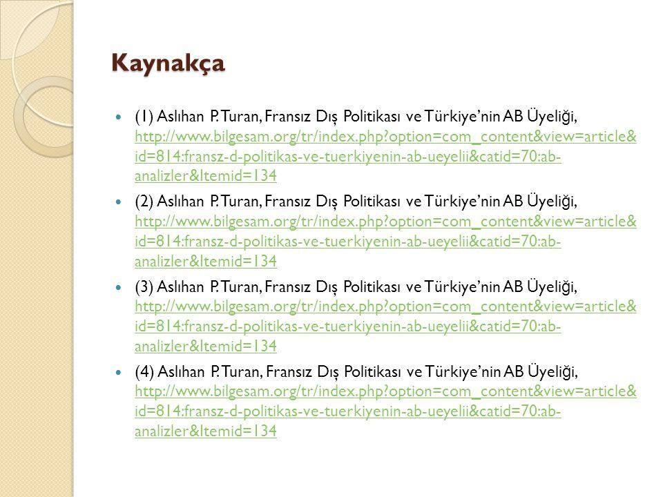 Kaynakça (1) Aslıhan P. Turan, Fransız Dış Politikası ve Türkiye'nin AB Üyeli ğ i, http://www.bilgesam.org/tr/index.php?option=com_content&view=articl