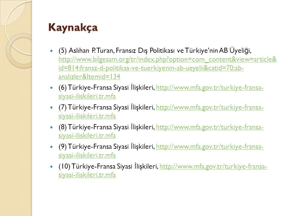 Kaynakça (5) Aslıhan P. Turan, Fransız Dış Politikası ve Türkiye'nin AB Üyeli ğ i, http://www.bilgesam.org/tr/index.php?option=com_content&view=articl