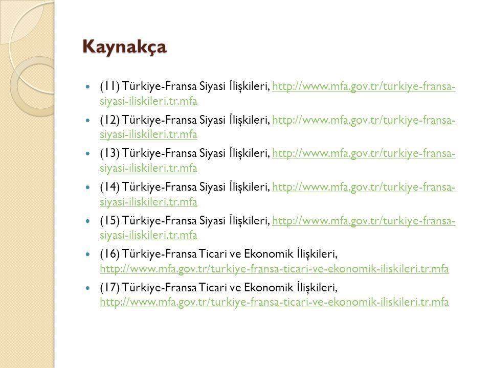 Kaynakça (11) Türkiye-Fransa Siyasi İ lişkileri, http://www.mfa.gov.tr/turkiye-fransa- siyasi-iliskileri.tr.mfahttp://www.mfa.gov.tr/turkiye-fransa- s
