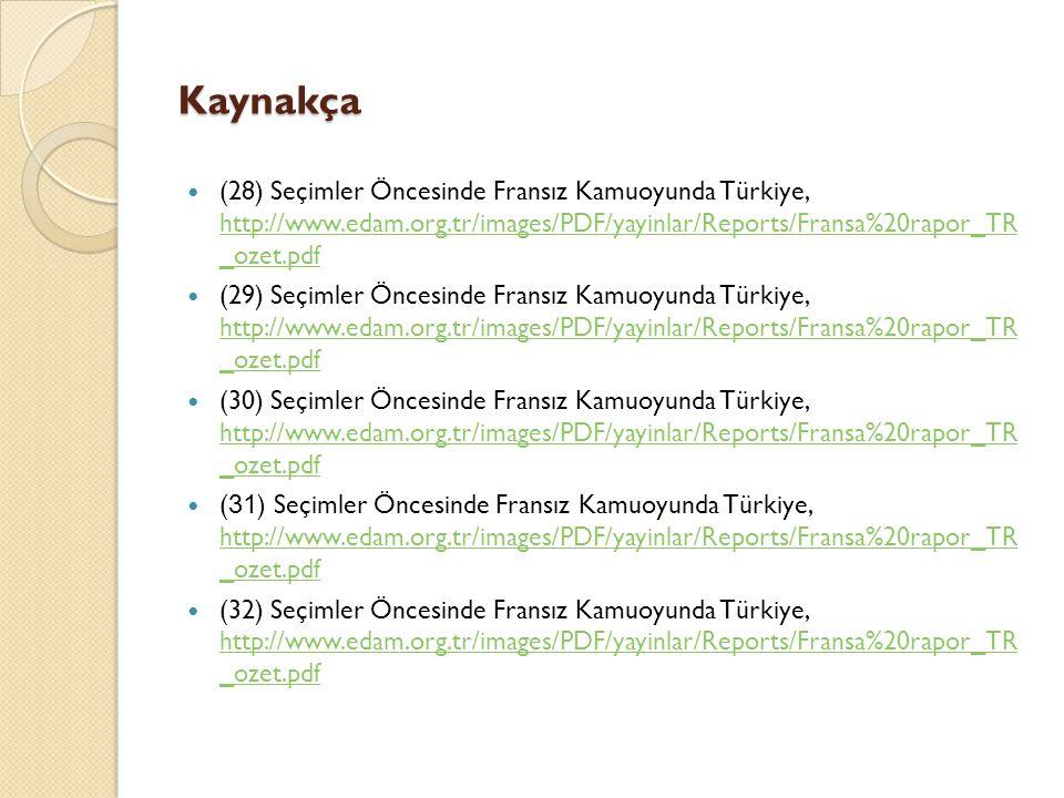 Kaynakça (28) Seçimler Öncesinde Fransız Kamuoyunda Türkiye, http://www.edam.org.tr/images/PDF/yayinlar/Reports/Fransa%20rapor_TR _ozet.pdf http://www
