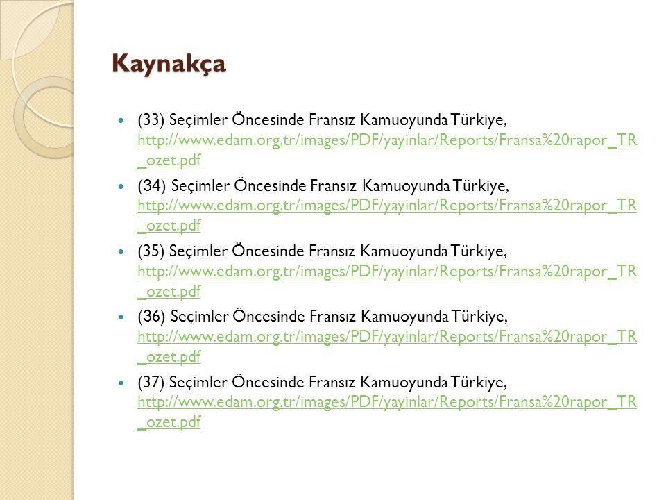 Kaynakça (33) Seçimler Öncesinde Fransız Kamuoyunda Türkiye, http://www.edam.org.tr/images/PDF/yayinlar/Reports/Fransa%20rapor_TR _ozet.pdf http://www
