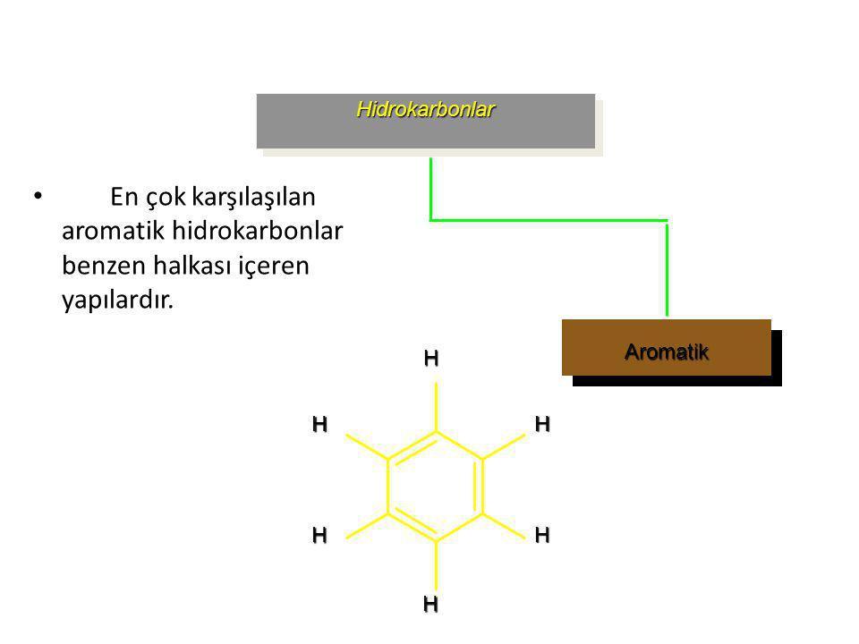 Hidrokarbonlar Aromatik En çok karşılaşılan aromatik hidrokarbonlar benzen halkası içeren yapılardır. H H H HHH