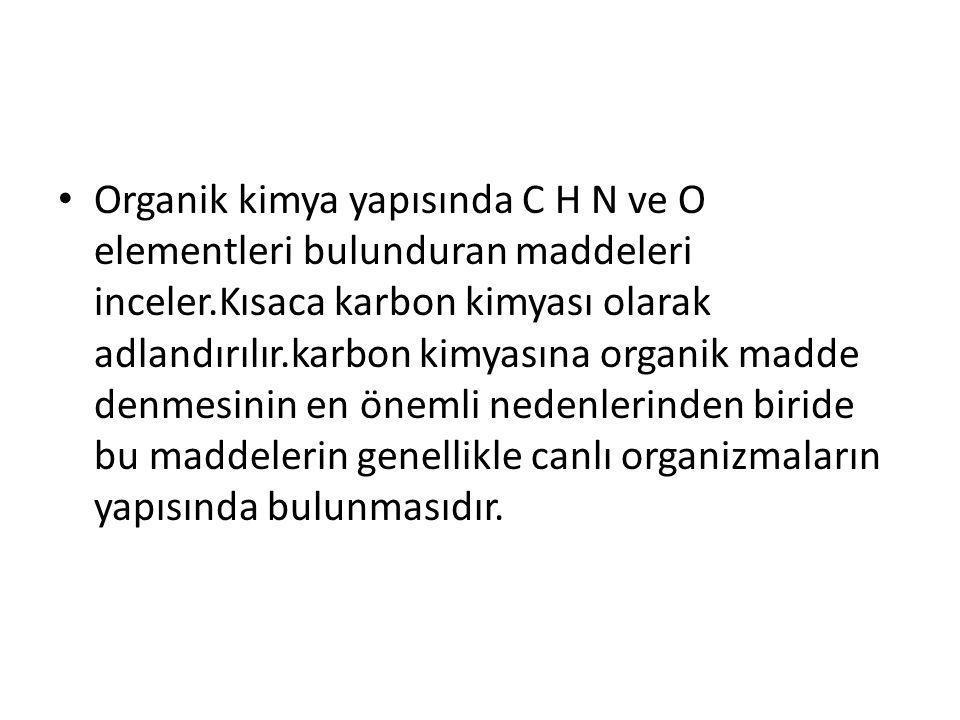 Organik kimya yapısında C H N ve O elementleri bulunduran maddeleri inceler.Kısaca karbon kimyası olarak adlandırılır.karbon kimyasına organik madde d
