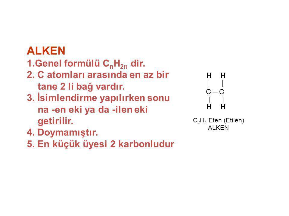 ALKEN 1.Genel formülü C n H 2n dir. 2. C atomları arasında en az bir tane 2 li bağ vardır. 3. İsimlendirme yapılırken sonu na -en eki ya da -ilen eki