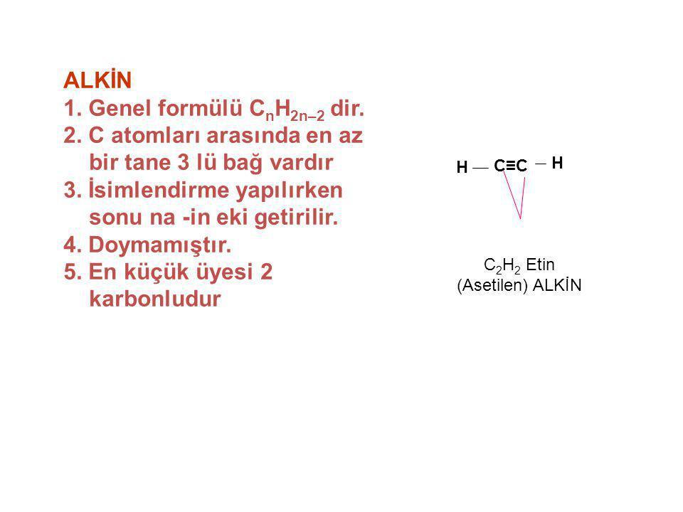 ALKİN 1. Genel formülü C n H 2n–2 dir. 2. C atomları arasında en az bir tane 3 lü bağ vardır 3. İsimlendirme yapılırken sonu na -in eki getirilir. 4.