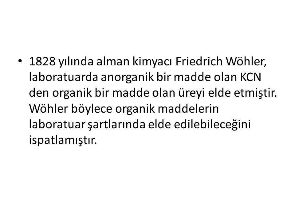 1828 yılında alman kimyacı Friedrich Wöhler, laboratuarda anorganik bir madde olan KCN den organik bir madde olan üreyi elde etmiştir. Wöhler böylece