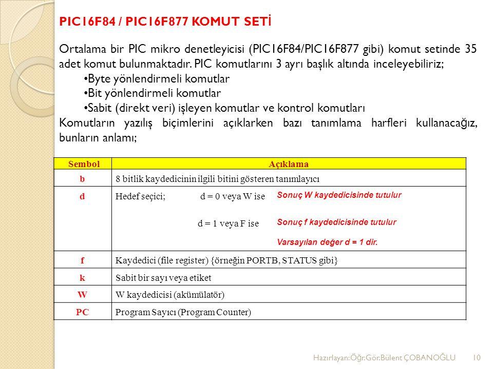 Ortalama bir PIC mikro denetleyicisi (PIC16F84/PIC16F877 gibi) komut setinde 35 adet komut bulunmaktadır.