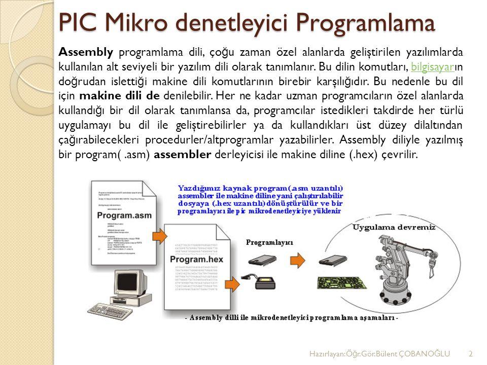 PIC Mikro denetleyici Programlama Assembly programlama dili, ço ğ u zaman özel alanlarda geliştirilen yazılımlarda kullanılan alt seviyeli bir yazılım dili olarak tanımlanır.